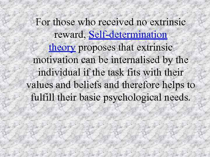 For those who received no extrinsic reward, Self-determination theory proposes that extrinsic motivation can