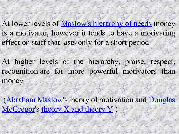 At lower levels of Maslow's hierarchy of needs money is a motivator, however it