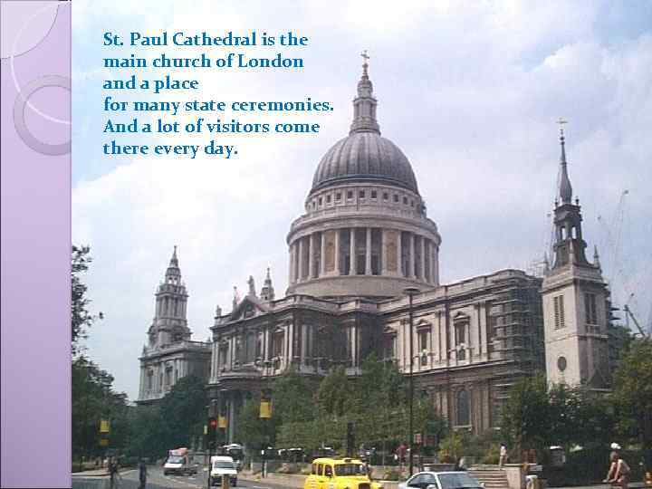 St. Paul Cathedral is the main church of London and a place for many