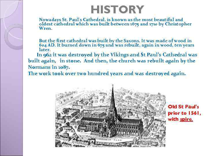 HISTORY Nowadays St. Paul's Cathedral, is known as the most beautiful and oldest cathedral
