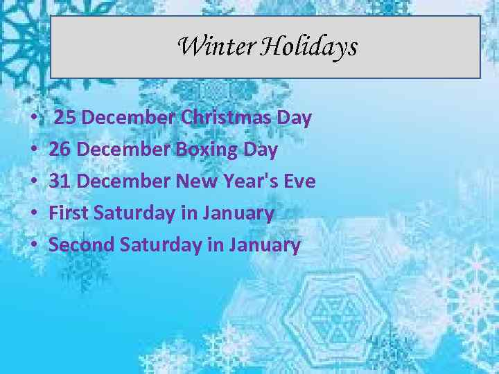 Winter Holidays • • • 25 December Christmas Day 26 December Boxing Day 31