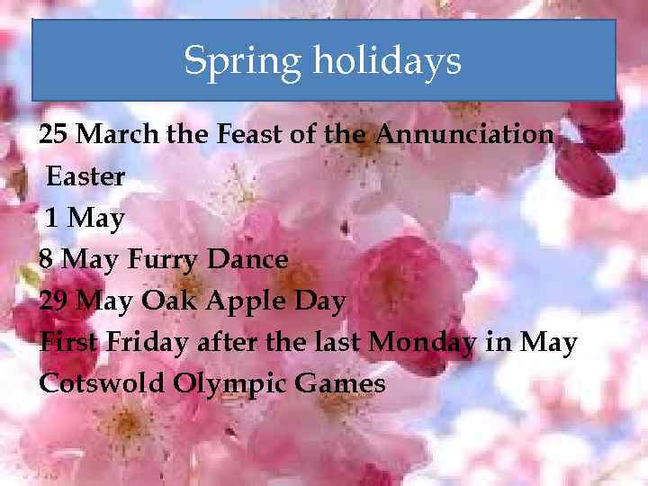 Spring holidays 25 March the Feast of the Annunciation Easter 1 May 8 May