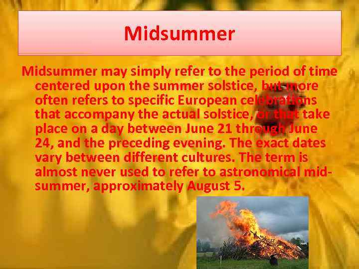 Midsummer may simply refer to the period of time centered upon the summer solstice,