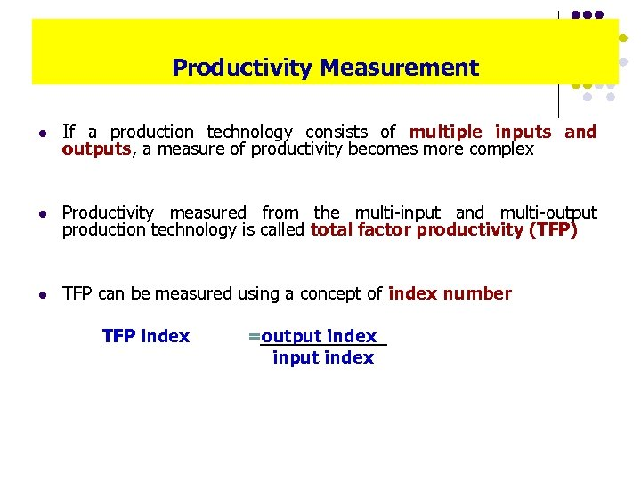 Productivity Measurement l If a production technology consists of multiple inputs and outputs, a