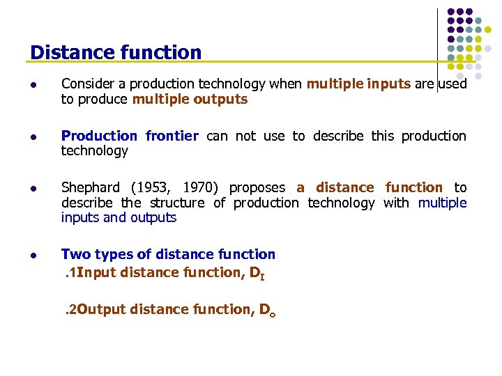 Distance function l Consider a production technology when multiple inputs are used to produce