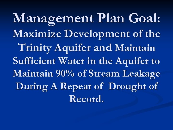 Management Plan Goal: Maximize Development of the Trinity Aquifer and Maintain Sufficient Water in