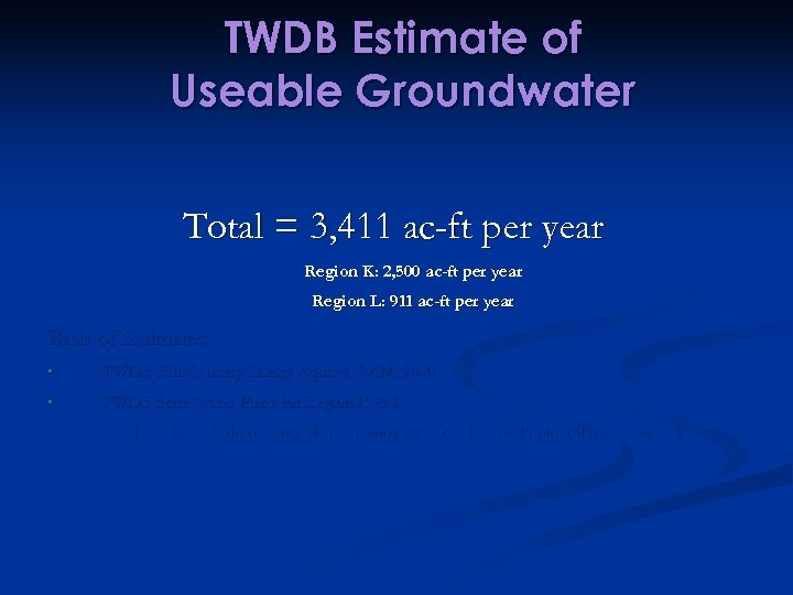 TWDB Estimate of Useable Groundwater Total = 3, 411 ac-ft per year Region K: