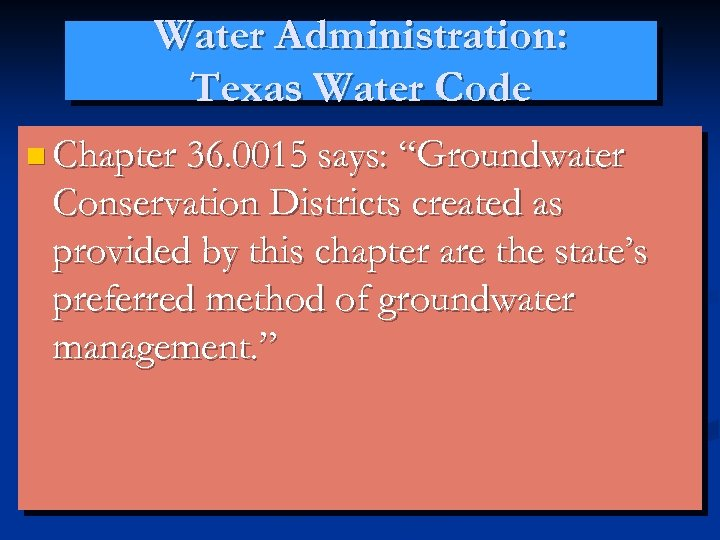 "Water Administration: Texas Water Code n Chapter 36. 0015 says: ""Groundwater Conservation Districts created"