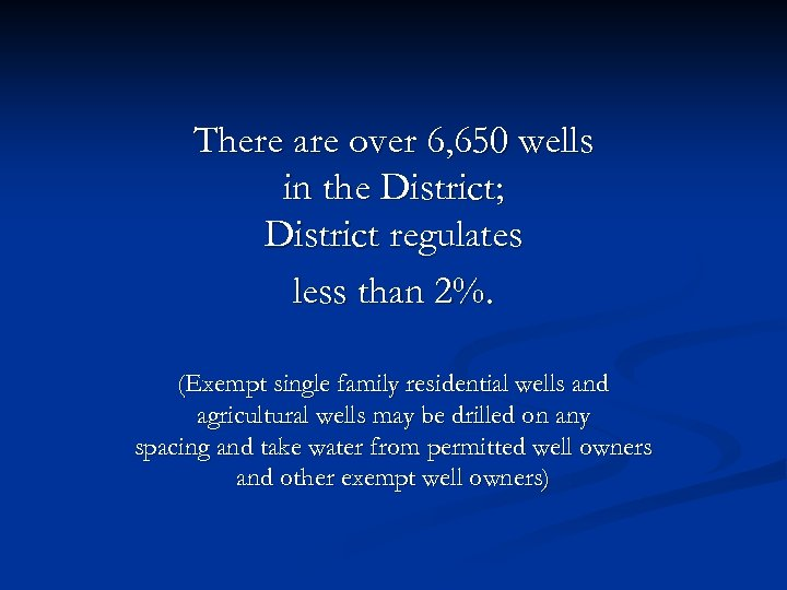 There are over 6, 650 wells in the District; District regulates less than 2%.