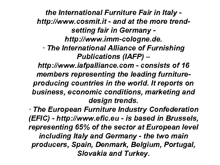 the International Furniture Fair in Italy http: //www. cosmit. it - and at the