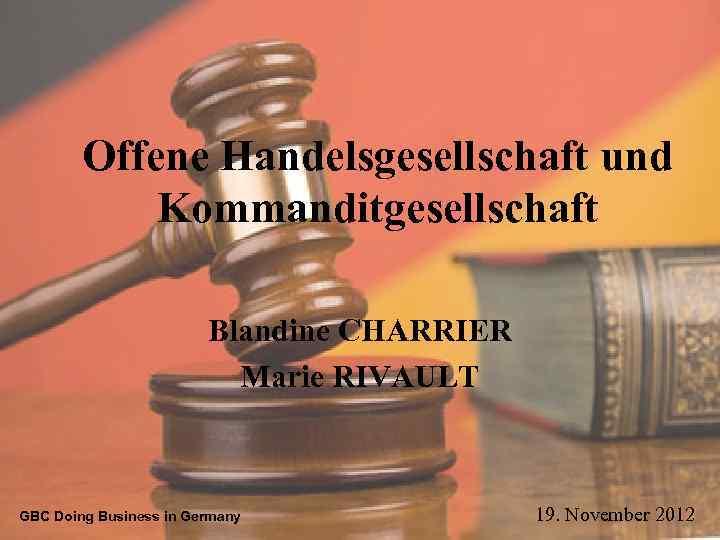Offene Handelsgesellschaft und Kommanditgesellschaft Blandine CHARRIER Marie RIVAULT GBC Doing Business in Germany 19.