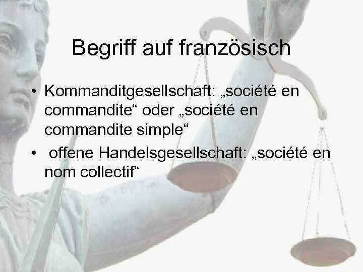 """Begriff auf französisch • Kommanditgesellschaft: """"société en commandite"""" oder """"société en commandite simple"""" •"""