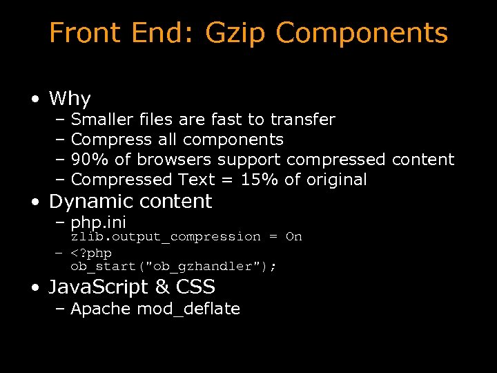 Front End: Gzip Components • Why – Smaller files are fast to transfer –