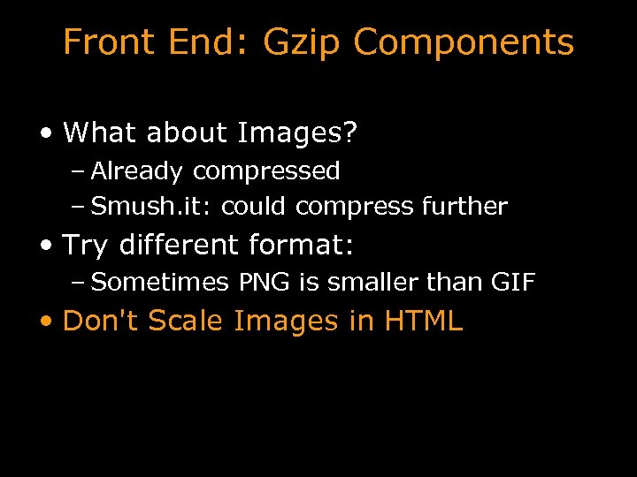 Front End: Gzip Components • What about Images? – Already compressed – Smush. it: