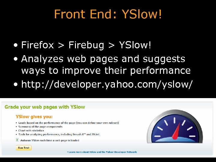 Front End: YSlow! • Firefox > Firebug > YSlow! • Analyzes web pages and