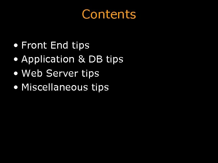Contents • Front End tips • Application & DB tips • Web Server tips