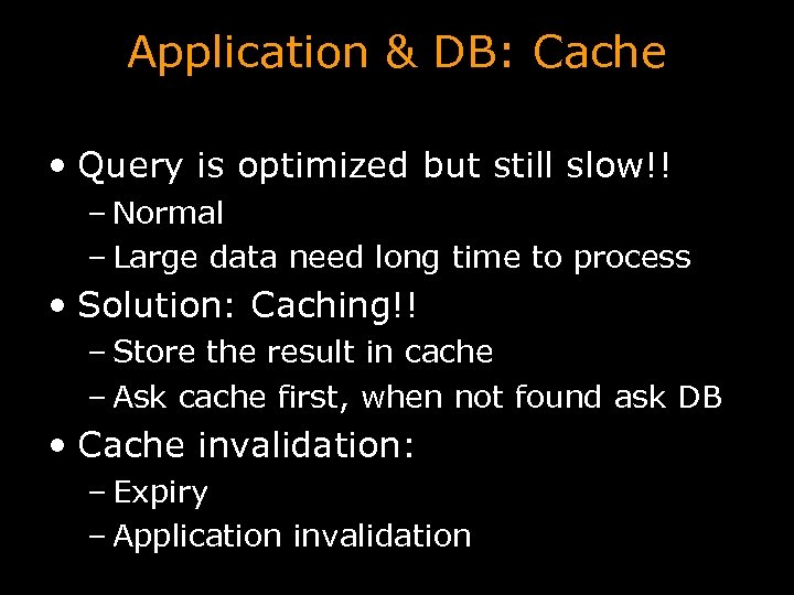 Application & DB: Cache • Query is optimized but still slow!! – Normal –