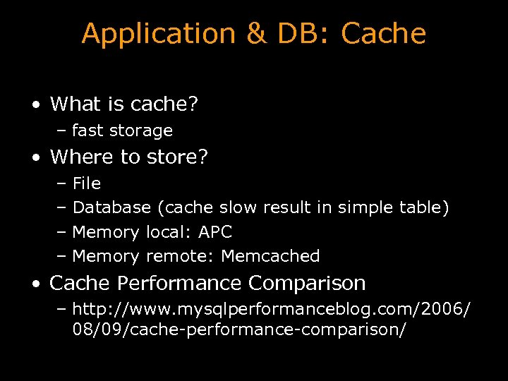 Application & DB: Cache • What is cache? – fast storage • Where to
