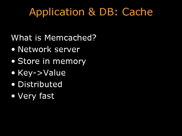Application & DB: Cache What is Memcached? • Network server • Store in memory