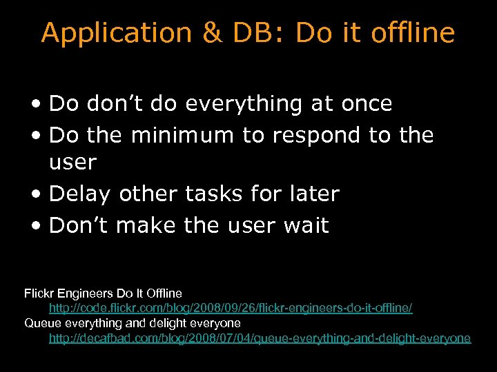 Application & DB: Do it offline • Do don't do everything at once •