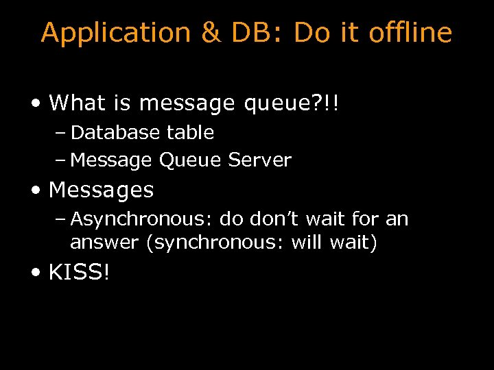 Application & DB: Do it offline • What is message queue? !! – Database
