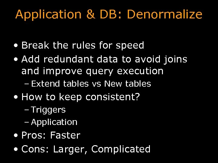 Application & DB: Denormalize • Break the rules for speed • Add redundant data