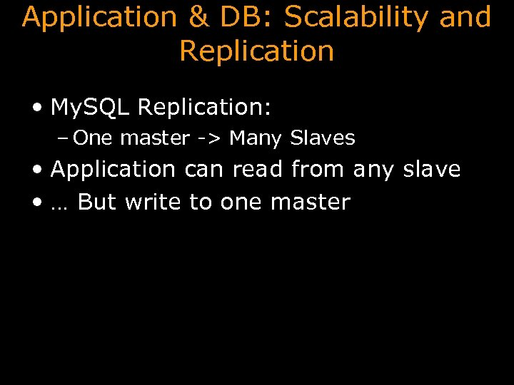 Application & DB: Scalability and Replication • My. SQL Replication: – One master ->