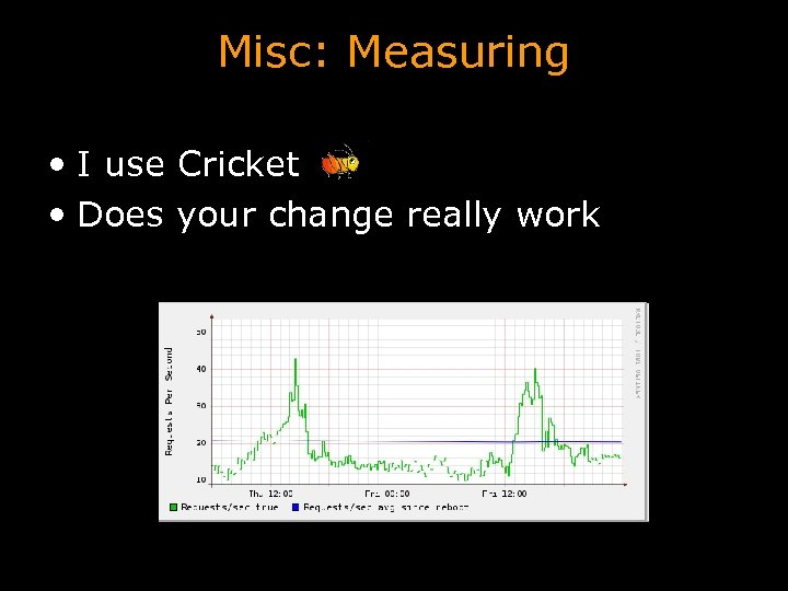 Misc: Measuring • I use Cricket • Does your change really work