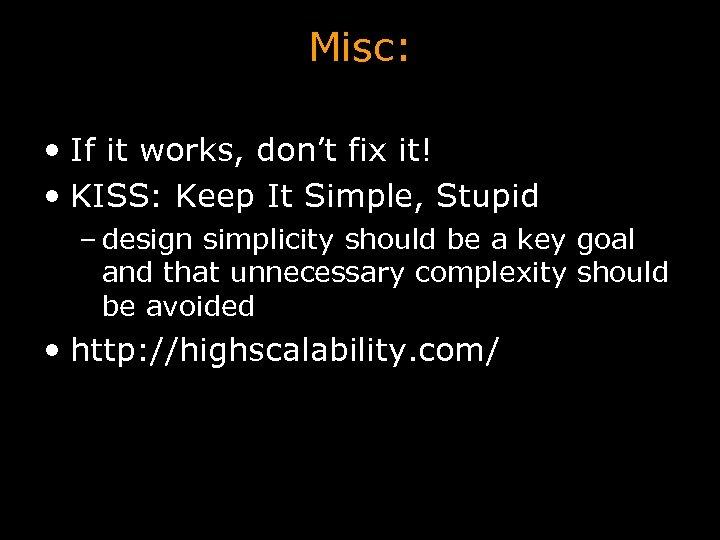 Misc: • If it works, don't fix it! • KISS: Keep It Simple, Stupid