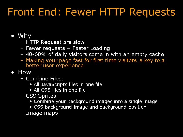 Front End: Fewer HTTP Requests • Why – – HTTP Request are slow Fewer