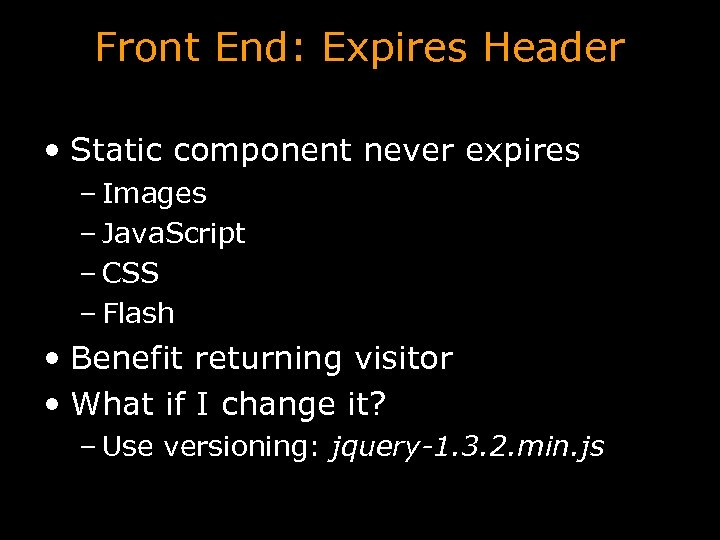 Front End: Expires Header • Static component never expires – Images – Java. Script