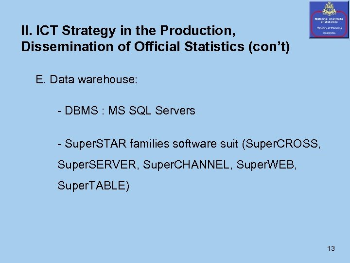II. ICT Strategy in the Production, Dissemination of Official Statistics (con't) E. Data warehouse: