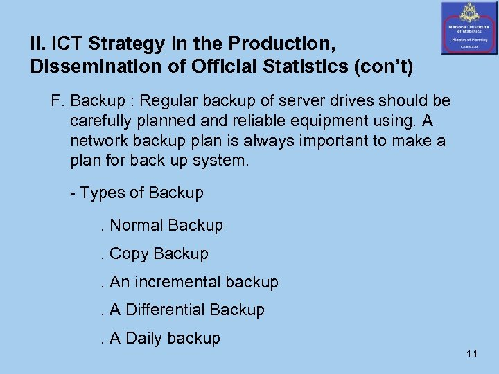II. ICT Strategy in the Production, Dissemination of Official Statistics (con't) F. Backup :