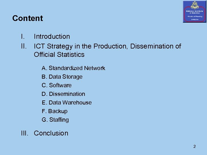 Content I. II. Introduction ICT Strategy in the Production, Dissemination of Official Statistics A.