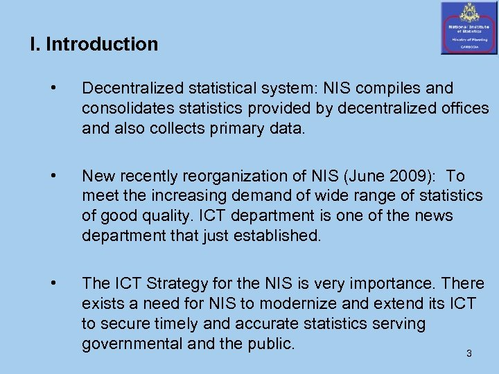I. Introduction • Decentralized statistical system: NIS compiles and consolidates statistics provided by decentralized