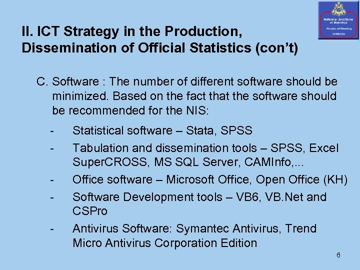 II. ICT Strategy in the Production, Dissemination of Official Statistics (con't) C. Software :