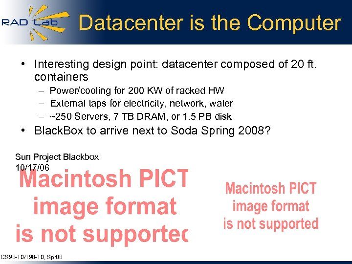 Datacenter is the Computer • Interesting design point: datacenter composed of 20 ft. containers