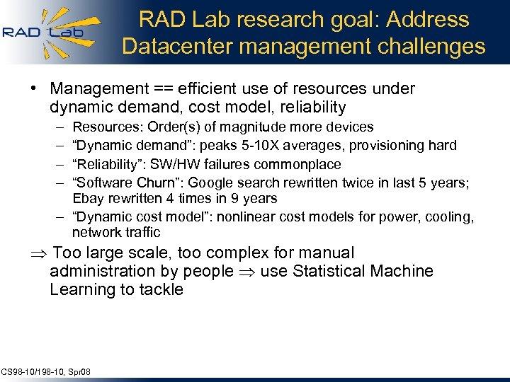 RAD Lab research goal: Address Datacenter management challenges • Management == efficient use of