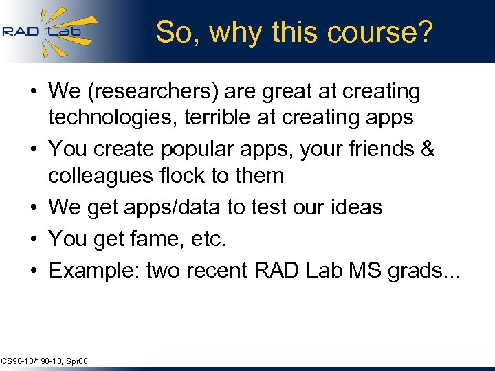 So, why this course? • We (researchers) are great at creating technologies, terrible at