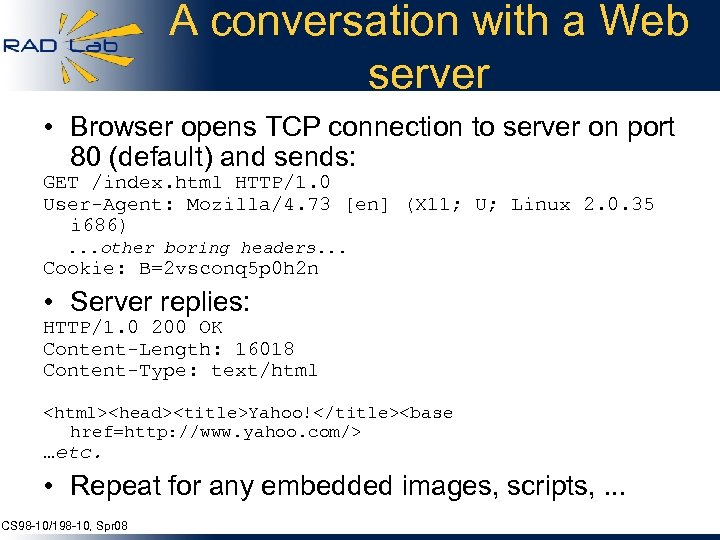 A conversation with a Web server • Browser opens TCP connection to server on