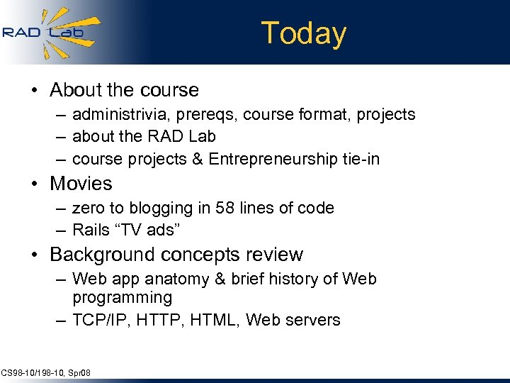 Today • About the course – administrivia, prereqs, course format, projects – about the