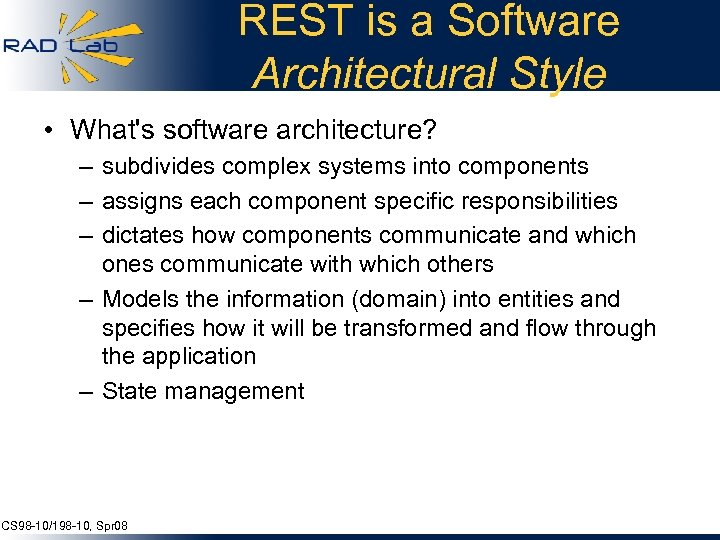 REST is a Software Architectural Style • What's software architecture? – subdivides complex systems