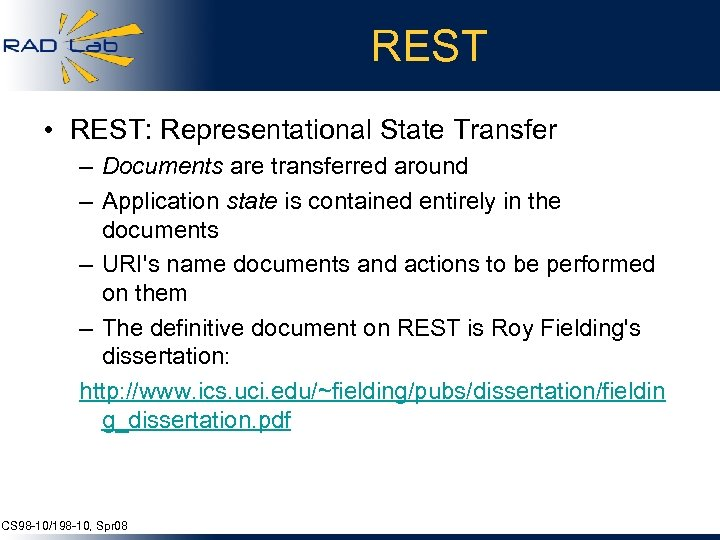 REST • REST: Representational State Transfer – Documents are transferred around – Application state