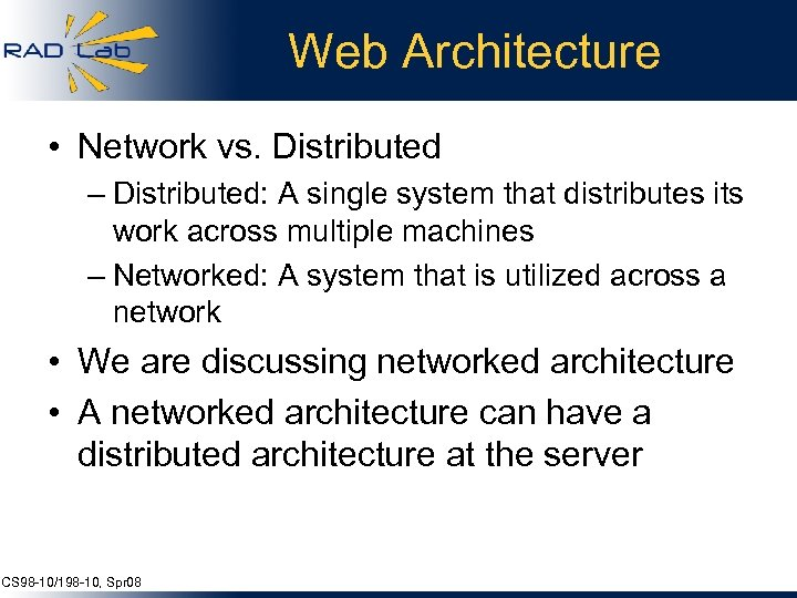 Web Architecture • Network vs. Distributed – Distributed: A single system that distributes its