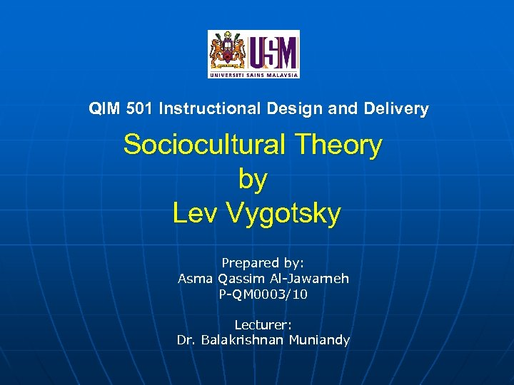 QIM 501 Instructional Design and Delivery Sociocultural Theory by Lev Vygotsky Prepared by: Asma