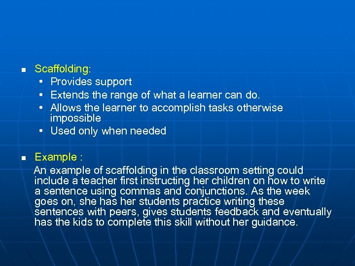 n n Scaffolding: • Provides support • Extends the range of what a learner
