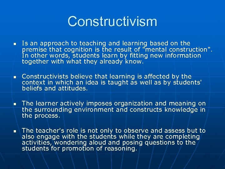 Constructivism n n Is an approach to teaching and learning based on the premise