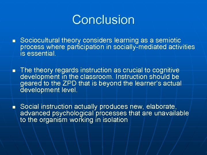 Conclusion n Sociocultural theory considers learning as a semiotic process where participation in socially-mediated