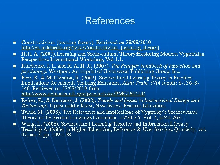 References n n n n Constructivism (learning theory). Retrieved on 28/08/2010 http: //en. wikipedia.