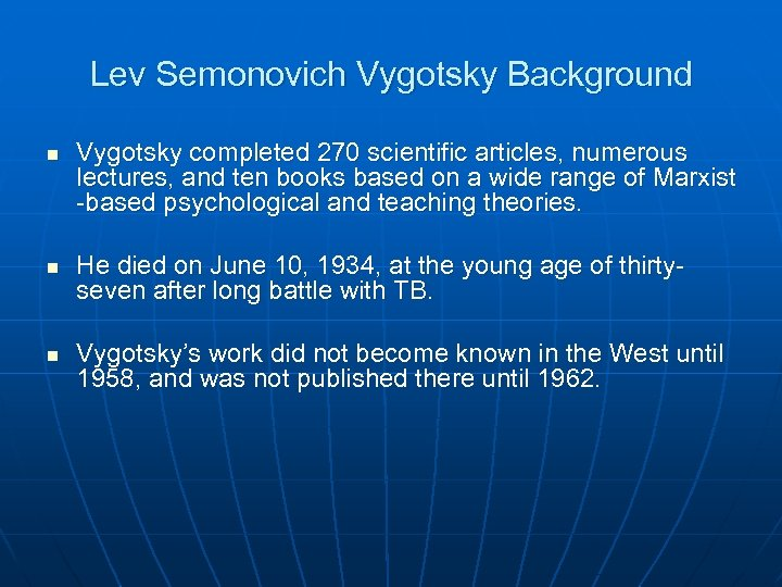 Lev Semonovich Vygotsky Background n n n Vygotsky completed 270 scientific articles, numerous lectures,
